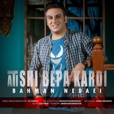 دانلود آهنگ جدید بهمن نداییآتیشی به پا کردی